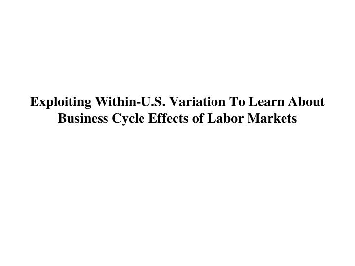 Exploiting Within-U.S. Variation To Learn About Business Cycle Effects of Labor Markets