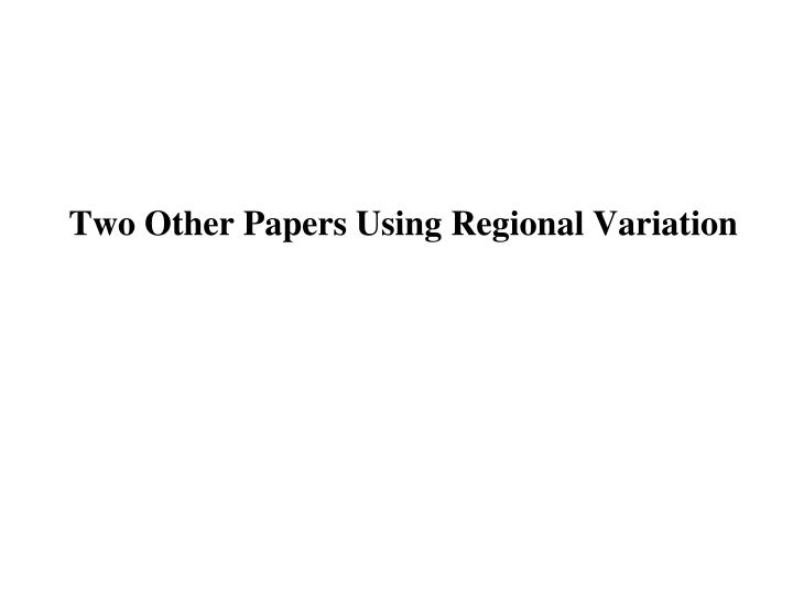 Two Other Papers Using Regional Variation