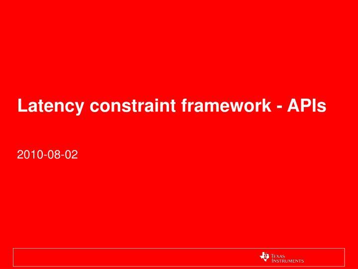 Latency constraint framework - APIs