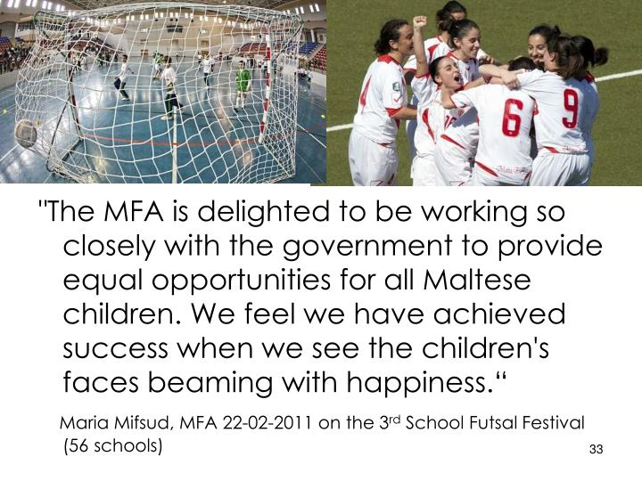 """""""The MFA is delighted to be working so closely with the government to provide equal opportunities for all Maltese children. We feel we have achieved success when we see the children's faces beaming with happiness."""""""