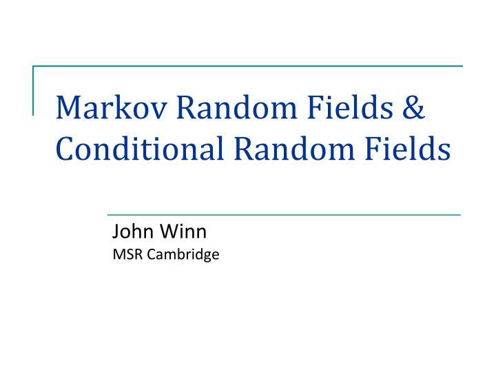 Markov Random Fields & Conditional Random Fields