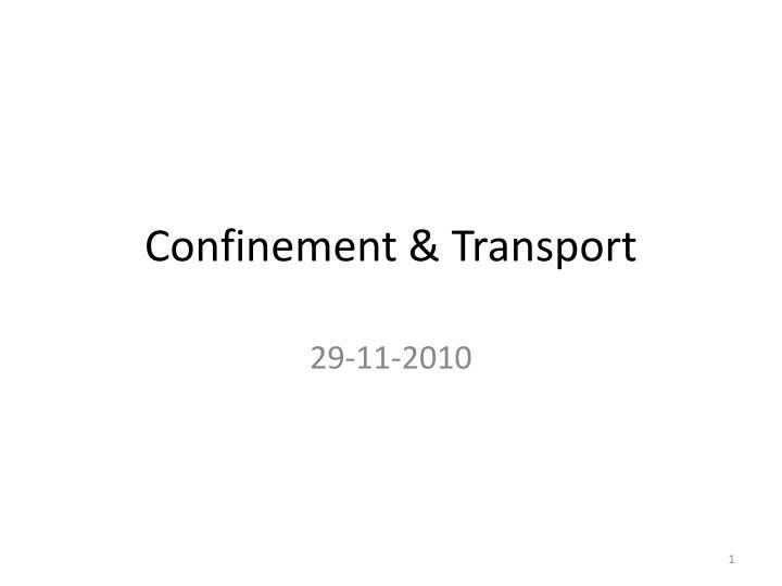 Confinement & Transport