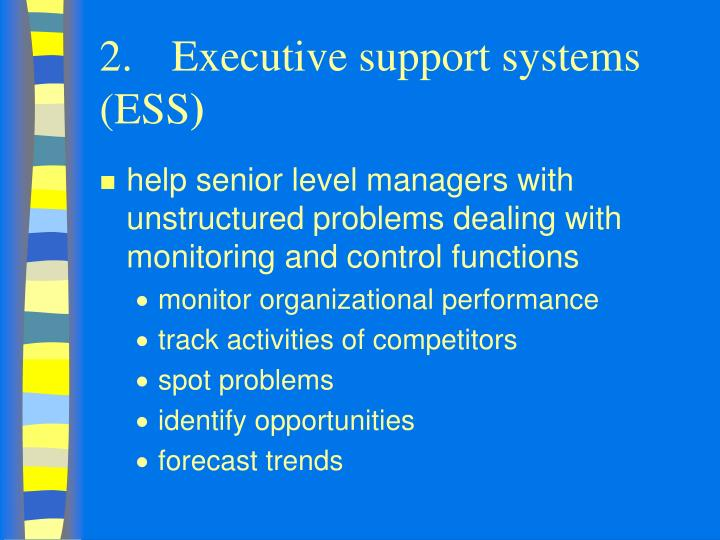 2.	Executive support systems (ESS
