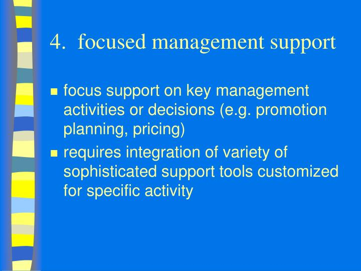 4.  focused management support