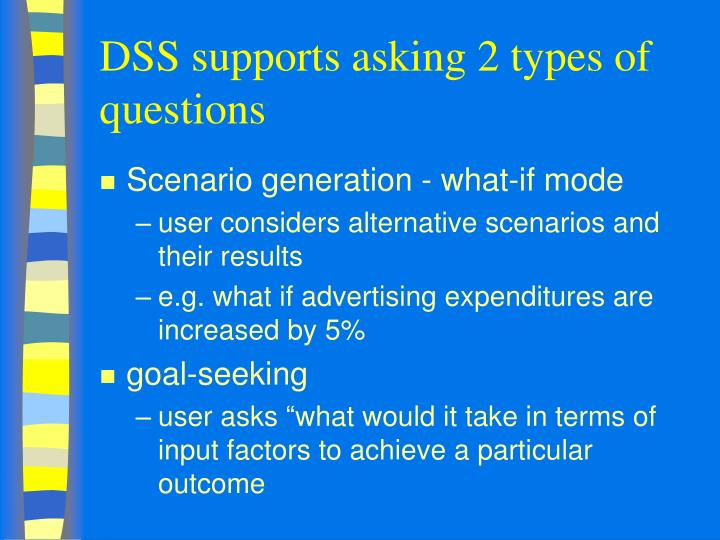 DSS supports asking 2 types of questions
