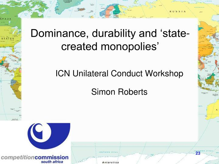 Dominance, durability and 'state-created monopolies'