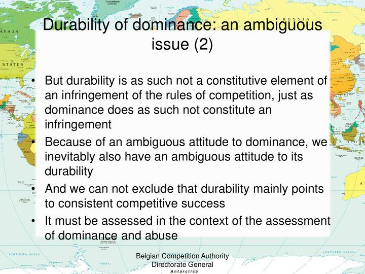 Durability of dominance: an ambiguous issue (2)