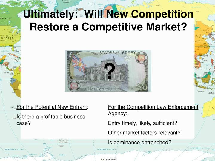 Ultimately:  Will New Competition Restore a Competitive Market?