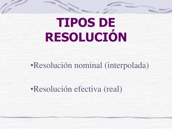 TIPOS DE RESOLUCIÓN