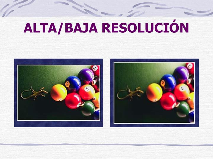 ALTA/BAJA RESOLUCIÓN