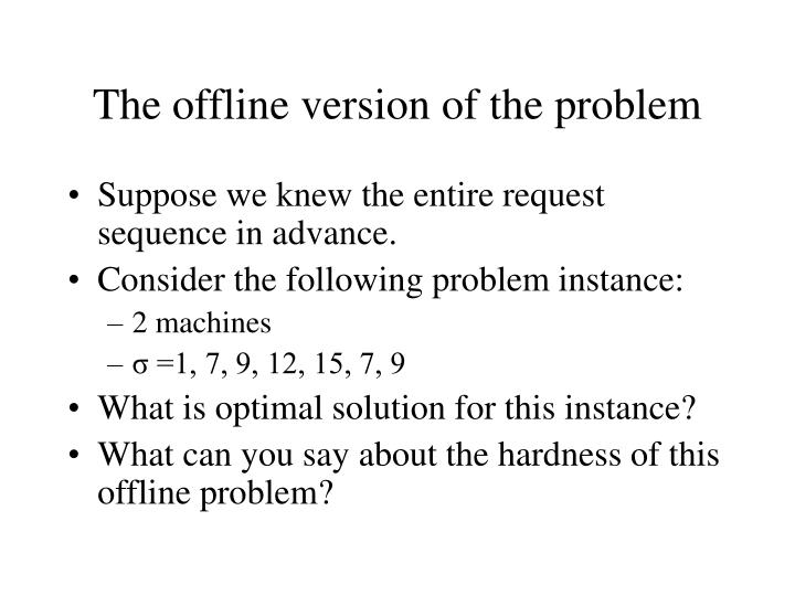 The offline version of the problem
