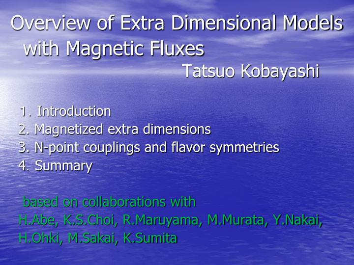 Overview of extra dimensional models with magnetic fluxes tatsuo kobayashi