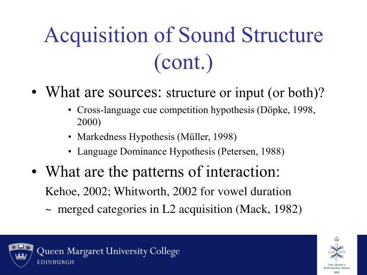 Acquisition of Sound Structure (cont.)