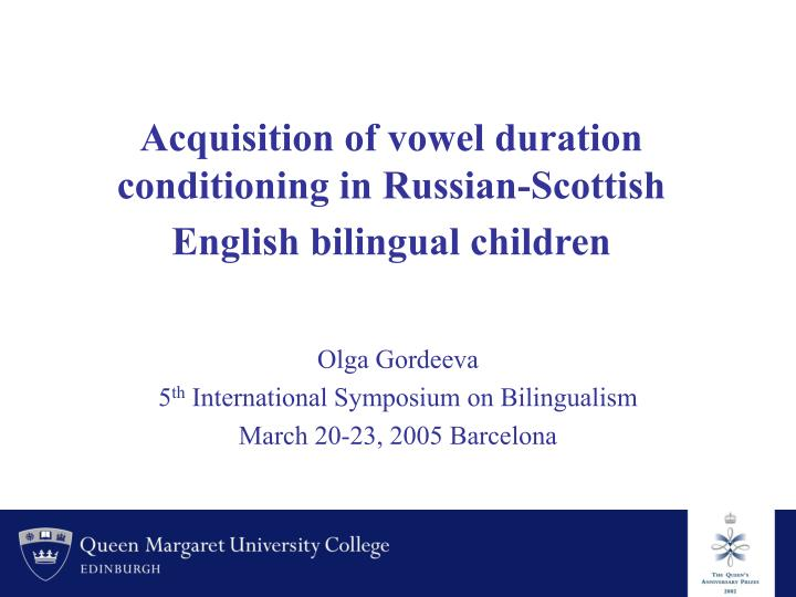 acquisition of vowel duration conditioning in russian scottish english bilingual children