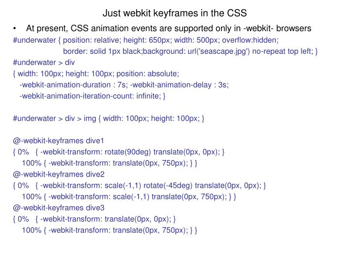 At present, CSS animation events are supported only in -webkit- browsers