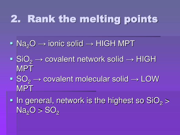 2.  Rank the melting points