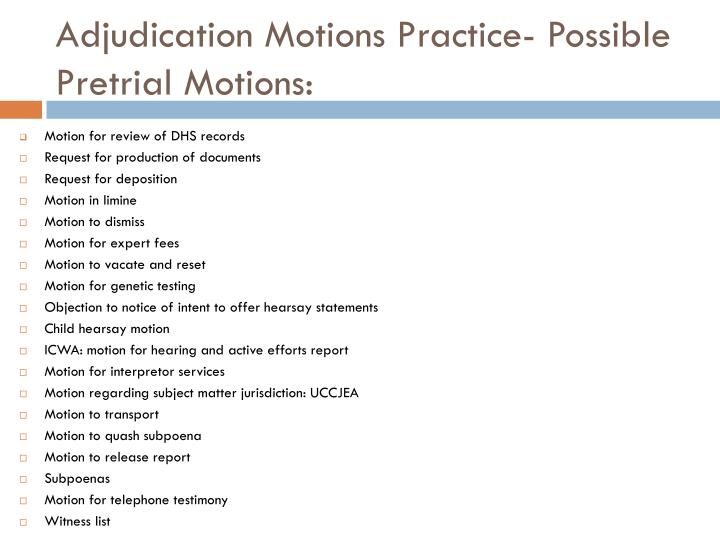 Adjudication Motions Practice- Possible Pretrial Motions: