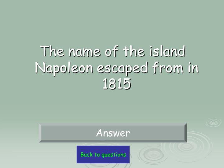 The name of the island Napoleon escaped from in 1815