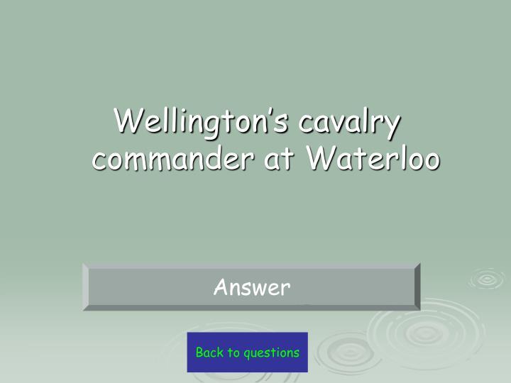 Wellington's cavalry commander at Waterloo