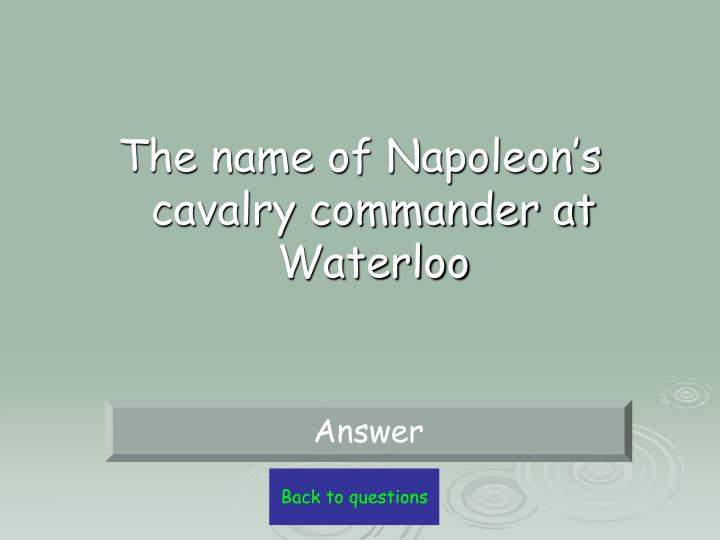 The name of Napoleon's cavalry commander at Waterloo