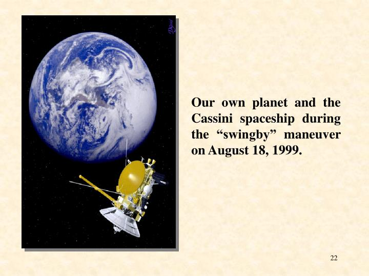 "Our own planet and the Cassini spaceship during the ""swingby"" maneuver on August 18, 1999."