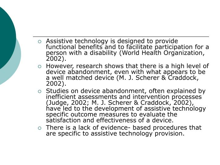 Assistive technology is designed to provide functional benefits and to facilitate participation for ...