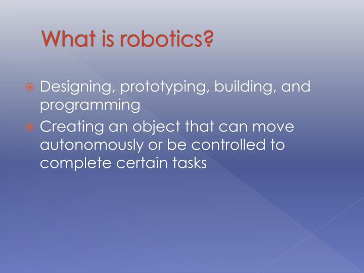What is robotics?