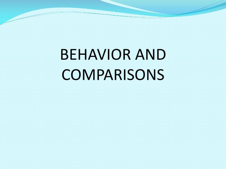 BEHAVIOR AND COMPARISONS