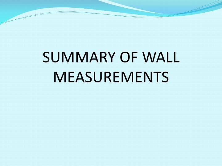 SUMMARY OF WALL MEASUREMENTS