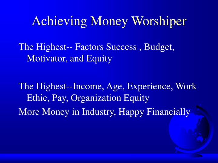 Achieving Money Worshiper