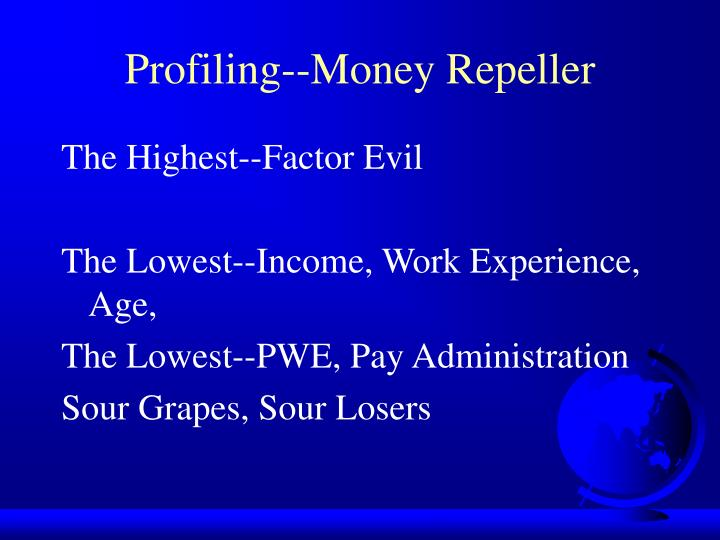 Profiling--Money Repeller