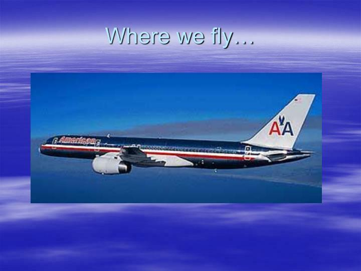 Where we fly…