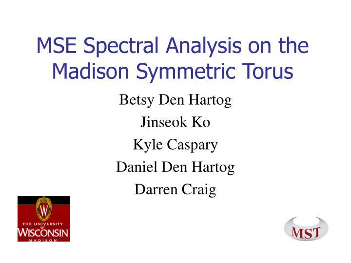 MSE Spectral Analysis on the Madison Symmetric Torus