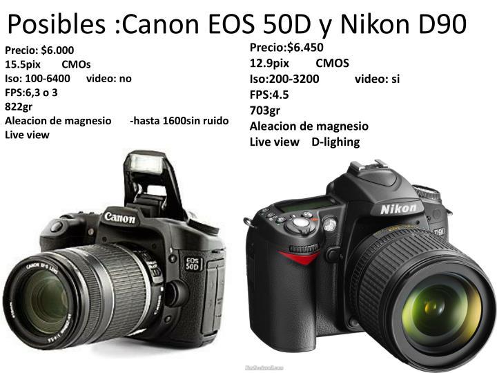Posibles :Canon EOS 50D y Nikon D90