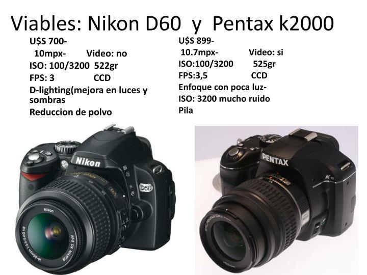 Viables: Nikon D60  y  Pentax k2000