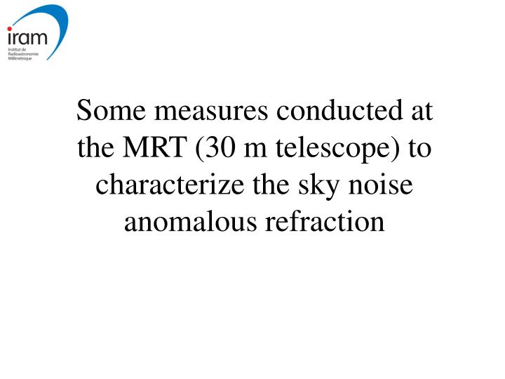 Some measures conducted at the MRT (30 m telescope) to characterize the sky noise anomalous refraction
