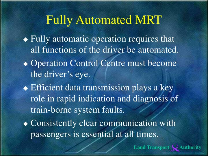 Fully automatic operation requires that all functions of the driver be automated.