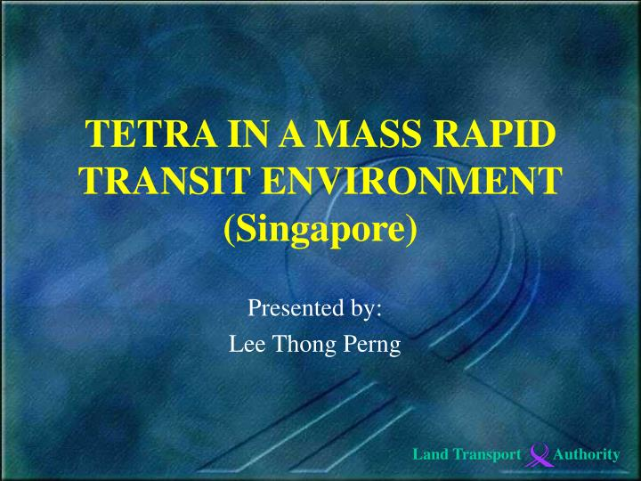 Tetra in a mass rapid transit environment singapore