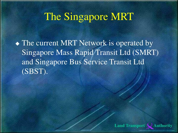 The current MRT Network is operated by Singapore Mass Rapid Transit Ltd