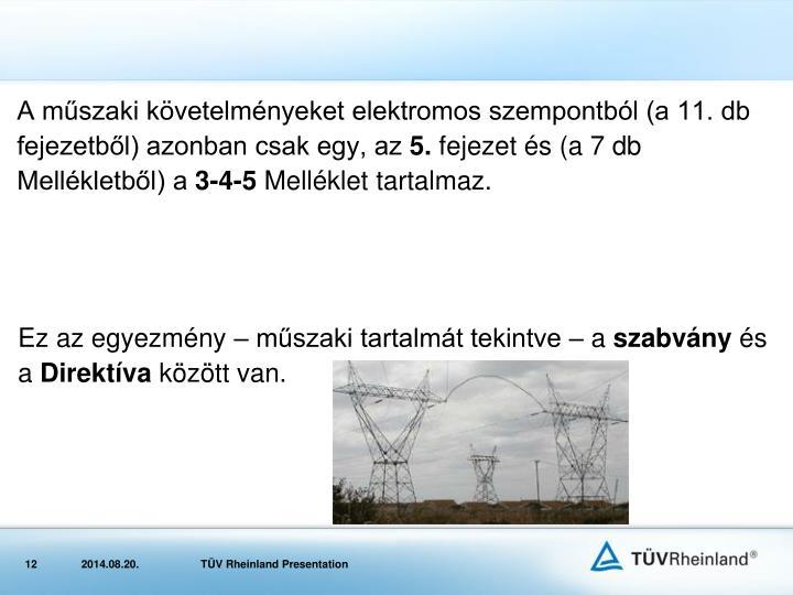 A műszaki követelményeket elektromos szempontból (a 11. db fejezetből) azonban csak egy, az