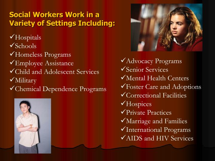 Social Workers Work in a Variety of Settings Including: