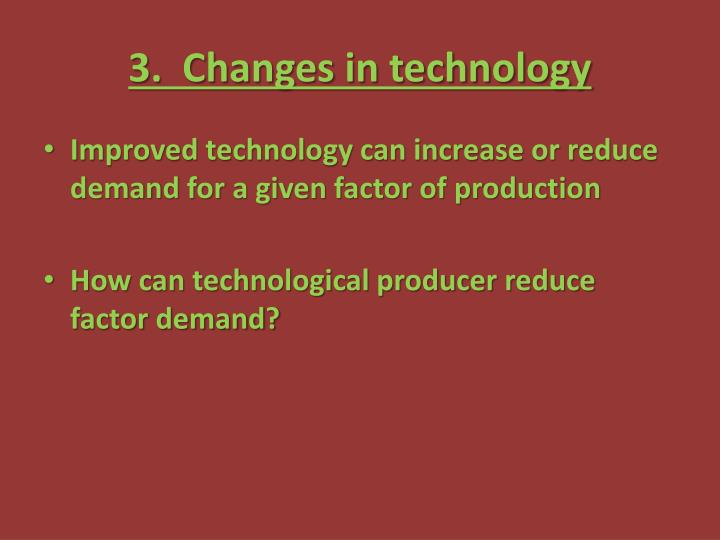 3.  Changes in technology