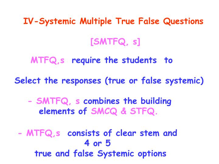 IV-Systemic Multiple True False Questions