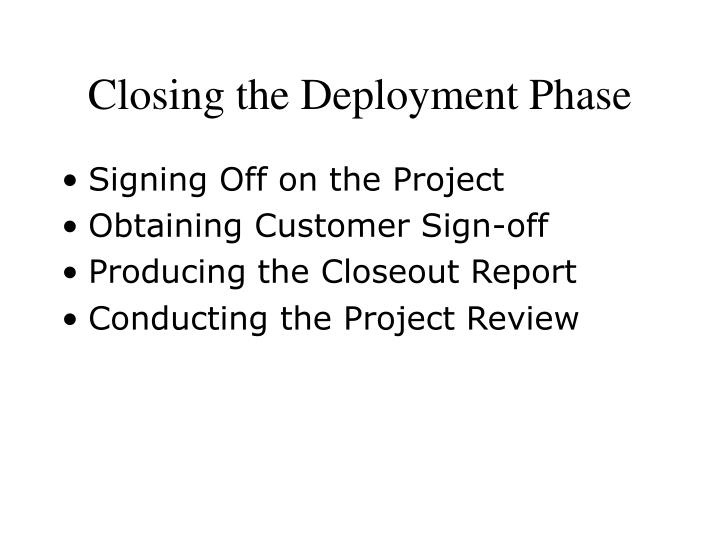 Closing the Deployment Phase