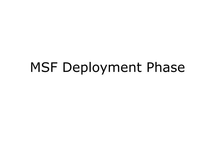 msf deployment phase