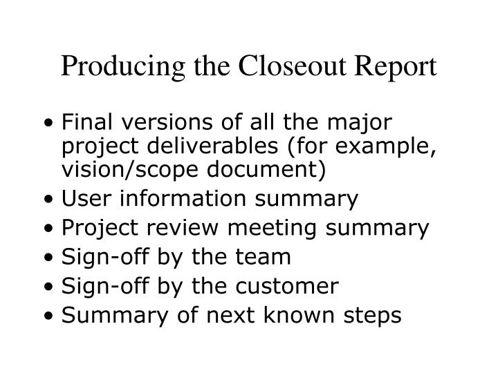 Producing the Closeout Report