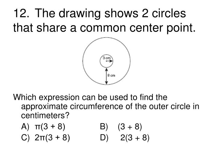 12.	The drawing shows 2 circles that share a common center point.