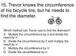 15 trevor knows the circumference of his bicycle tire but he needs to find the diameter