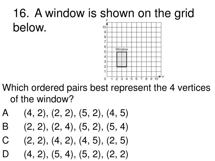 16.	A window is shown on the grid below.