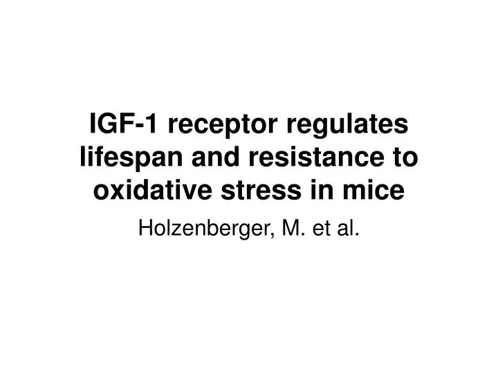 IGF-1 receptor regulates lifespan and resistance to oxidative stress in mice